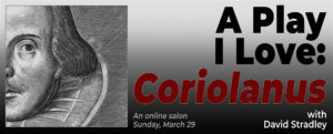 A Play I Love: Coriolanus — Our New Salon Series Goes ONLINE